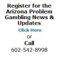 Register for Arizona Problem Gambling News and Updates
